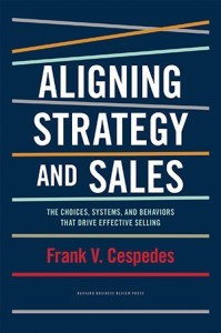 Aligning Strategy and Sales - Frank V. Cespedes