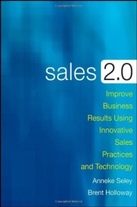 Sales 2.0 Improve Business Results Using Innovative Sales Practices and Technology - Anneke Seley