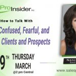Join Us Thursday, March 19th to learn How to Talk with Upset, Confused, Fearful, or Difficult Clients and Prospects