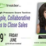 Join Us Friday, June 19th – Forget High Pressure Scare Tactics: 3 Simple, Collaborative Steps to Close Sales