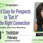 "Join Us Thursday, February 18th to learn how to Make it Easy for Prospects to ""Get It"" with the Right Connection"