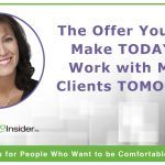 The Offer You Must Make TODAY to Work with More Clients TOMORROW